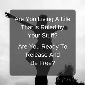 Are You Living A Life That is Ruled by Your Stuff 300x300