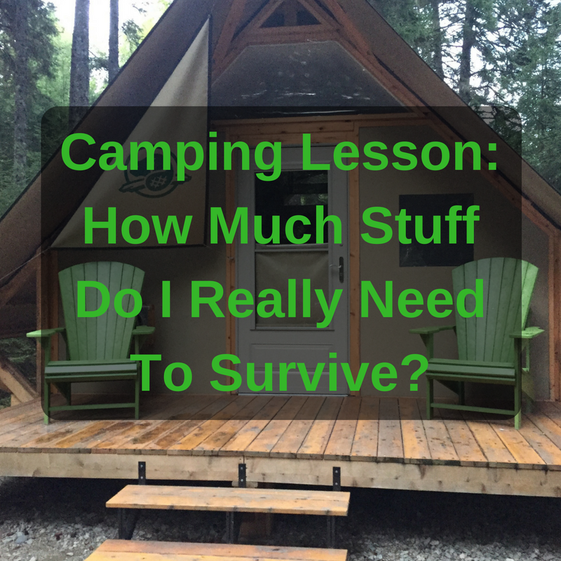 Camping Lesson How Much Stuff Do I Really Need To Survive