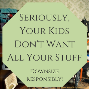 Seriously Your Kids Dont Want All Your Stuff